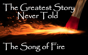 Greatest Story Never Told Song of Fire