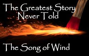 Greatest Story Never Told Song of Wind