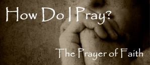 How Do I Pray Prayer of Faith