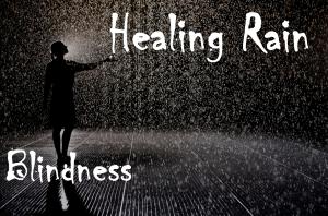 Healing Rain Blindness