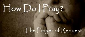 How Do I Pray Prayer of Request