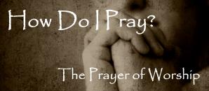 How Do I Pray Prayer of Worship