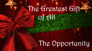 The Greatest Gift of All The Opportunity