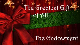 The Greatest Gift of All The Endowment