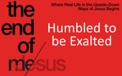 End of Me Humbled to be Exalted