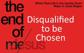 End of Me Disqualified to be Chosen