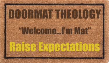 Doormat Theology Raise Expectations
