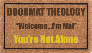 Doormat Theology Youre Not Alone