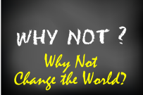 Why Not Change the World