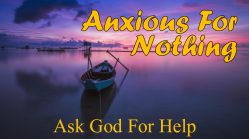 Anxious For Nothing Ask God For Help