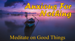 Anxious For Nothing Meditateon Good Things