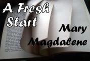 Fresh Start Mary Magdalene