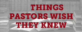 things pastors wish they knew