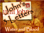 Johns 3 Letters Water and Blood