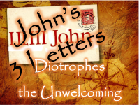 Johns 3 Letters Diotrophes the Unwelcoming.png