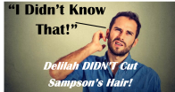 i didnt know that delilah didnt cut sampsons hair
