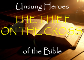 Unsung Heroes The Thief on the Cross